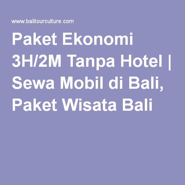 Paket Ekonomi 3H/2M Tanpa Hotel | Sewa Mobil di Bali, Paket Wisata Bali