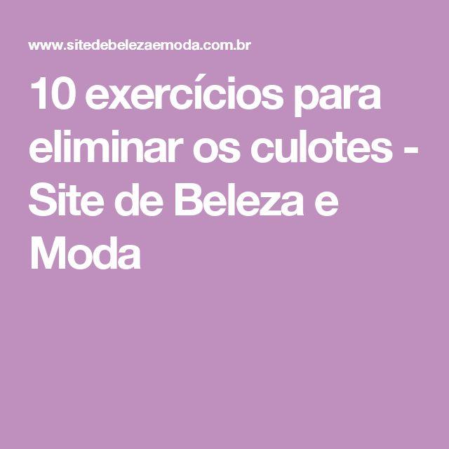 10 exercícios para eliminar os culotes - Site de Beleza e Moda