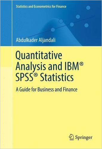 Quantitative Analysis and IBM® SPSS® Statistics: A Guide for Business and Finance