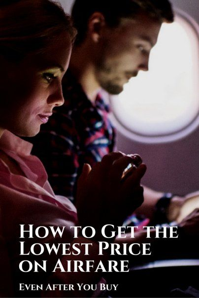 How to Get the Lowest Price on Airfare, Even After You Buy