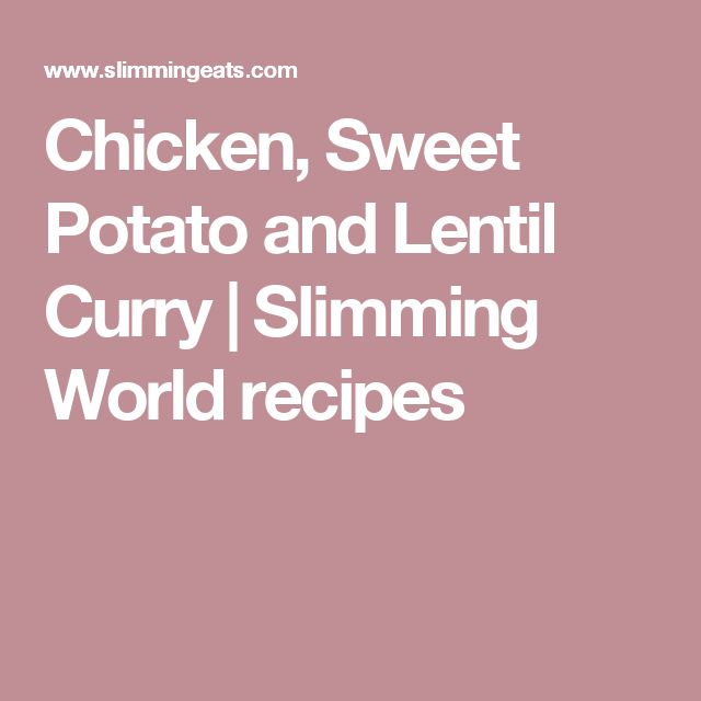 Chicken, Sweet Potato and Lentil Curry | Slimming World recipes