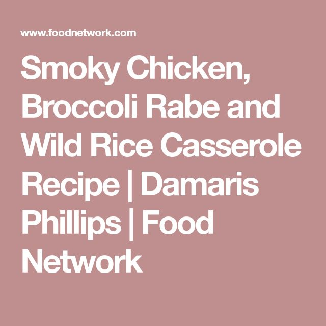 Smoky Chicken, Broccoli Rabe And Wild Rice Casserole  Recipe  Rice Casserole, Wild -7678