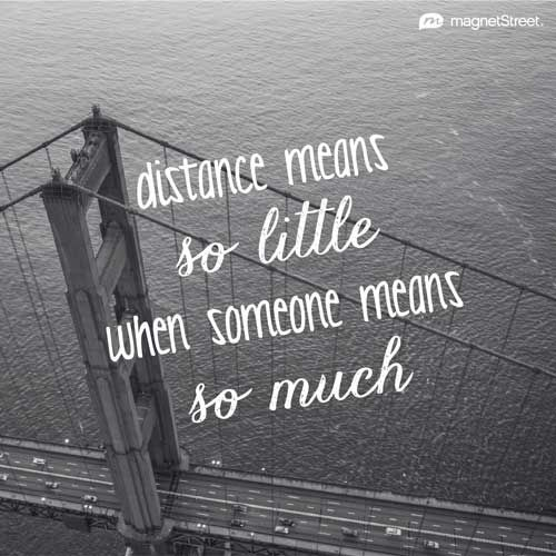 Unique Wedding Quote     Distance means so little when someone means so much     MagnetStreet.com