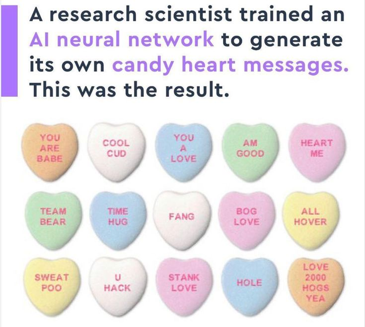 cool 50 Memes That Will Blow Your Mind a research scientist trained an AI neural network to generate its own candy heart messages. This was the result. You are babe cool cud you a love am good heart me team bear time hug fang bog love all hover sweat poo u hack stank love hole love 2000 hog yea