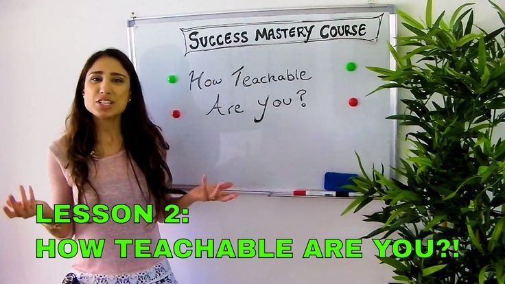 SUCCESS MASTERY COURSE: LESSON 2 - HOW TEACHABLE ARE YOU?!