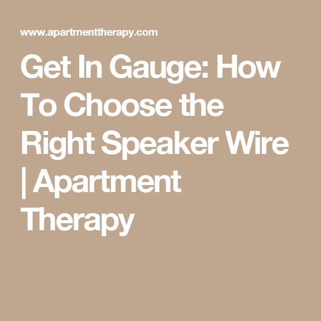 Get In Gauge: How To Choose the Right Speaker Wire | Apartment Therapy