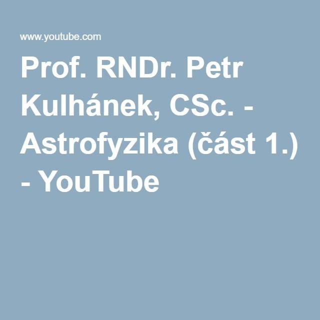 Prof. RNDr. Petr Kulhánek, CSc. - Astrofyzika (část 1.) - YouTube