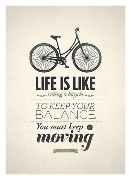 Life is like riding a bicycle. ... www.ibikeflorence.com