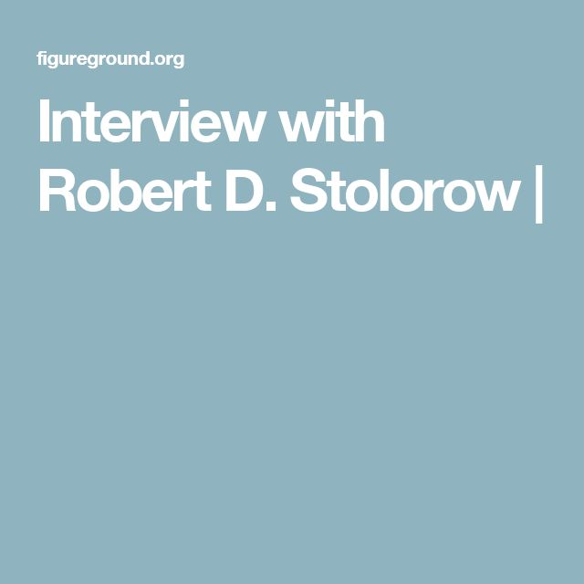 Interview with Robert D. Stolorow |
