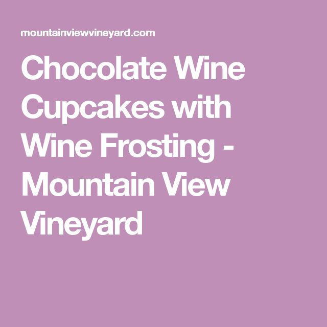 Chocolate Wine Cupcakes with Wine Frosting - Mountain View Vineyard