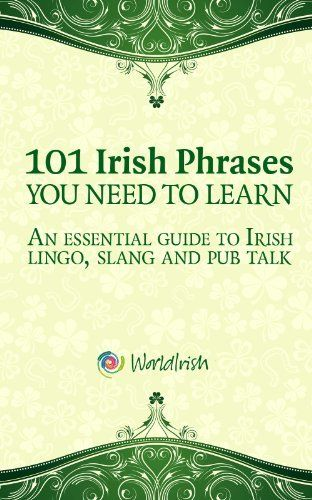 Ireland| Serafini Amelia| 101 Phrases You Need To Know: An essential guide to Irish lingo, slang and pub talk by Mark Farrelly, http://www.amazon.com/dp/B00B1GNXIS/ref=cm_sw_r_pi_dp_Pmz.qb15WD16A