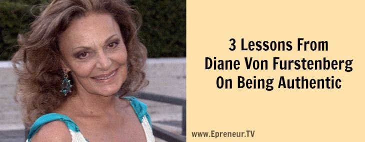 3 Lessons From Diane Von Furstenberg On Being Authentic