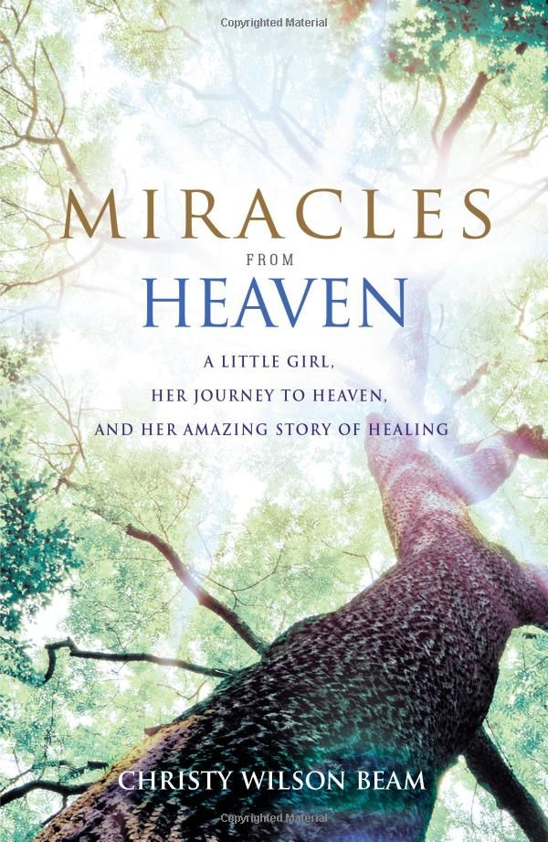 Miracles from Heaven: A Little Girl, Her Journey to Heaven, and Her Amazing Story of Healing: Christy Wilson Beam: 9780316381819: Amazon.com: Books