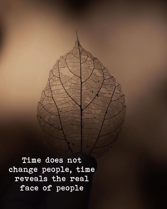 Inspirational Positive Quotes Time Does Not Change People Time Reveals The Real Face Of People Face Quotes Different Quotes Motivatinal Quotes