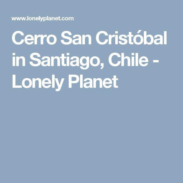 Cerro San Cristóbal in Santiago, Chile - Lonely Planet