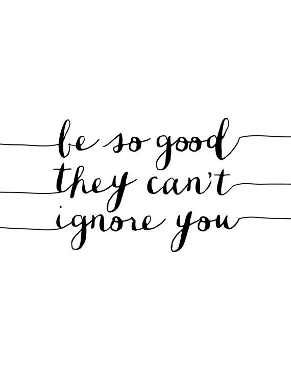#MorningThoughts #Quote Be so good they can't ignore you.