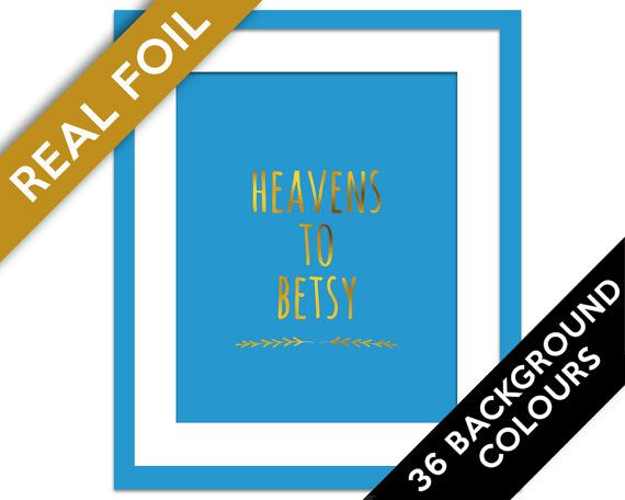 Heavens to Betsy - Real Gold Foil Print - Southern Saying Wall Art - Southern Wall Art - Southern Expressions - Southern Art Print - Country