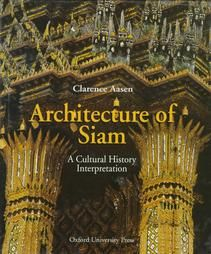 Architecture of Siam: A Cultural History Interpretation by Clarence Aasen