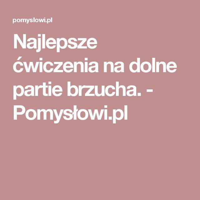 Najlepsze ćwiczenia na dolne partie brzucha. - Pomysłowi.pl