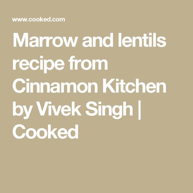 Marrow and lentils recipe from Cinnamon Kitchen by Vivek Singh | Cooked
