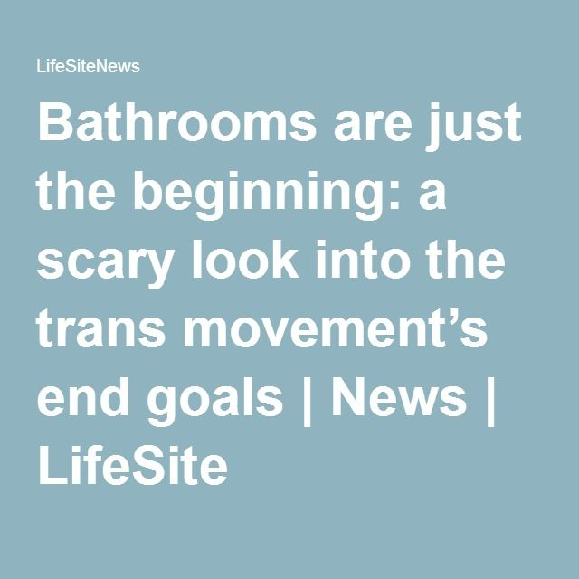 Bathrooms are just the beginning: a scary look into the trans movement's end goals | News | LifeSite