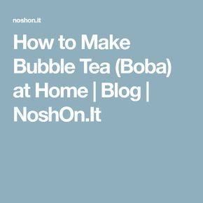 How to Make Bubble Tea (Boba) at Home | Blog | NoshOn.It