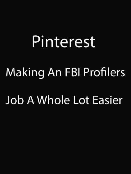 Someone else is watching. Pinterest might not catch you, the FBI can and God sees all.