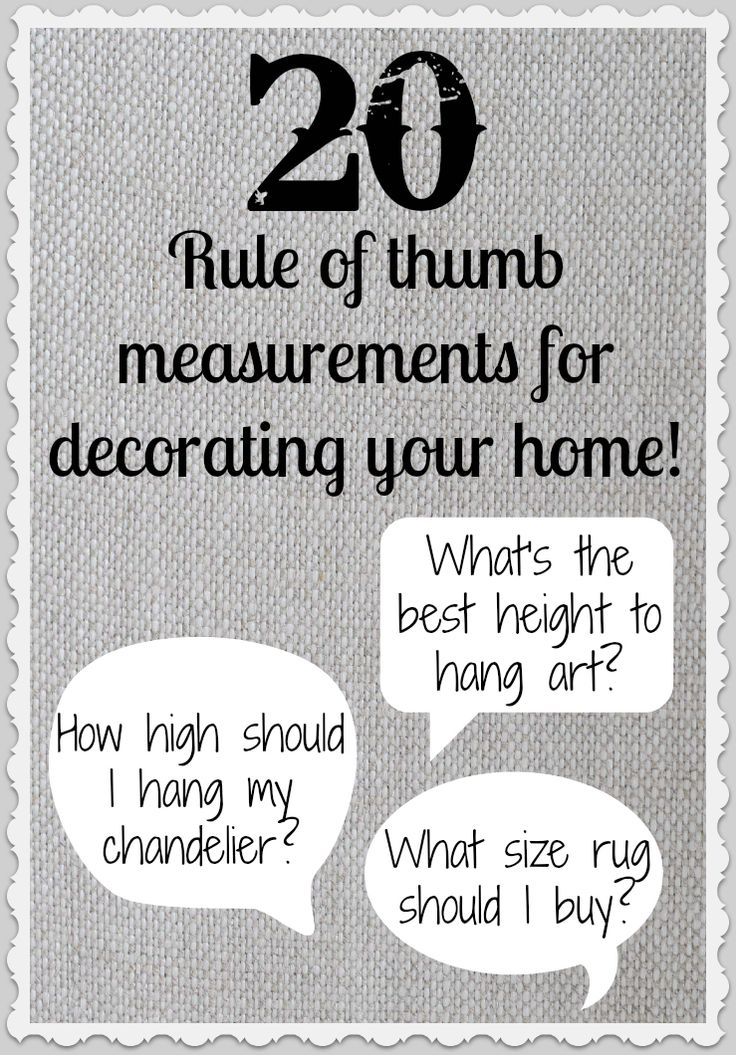 20 Rule of Thumb Measurements for Decorating Your Home.