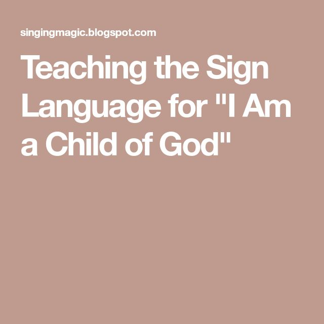 """Teaching the Sign Language for """"I Am a Child of God"""""""