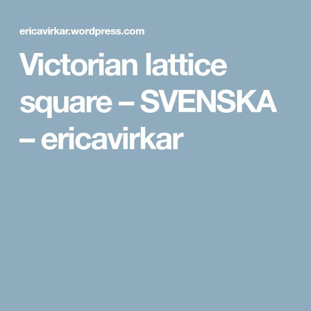 Victorian lattice square – SVENSKA – ericavirkar