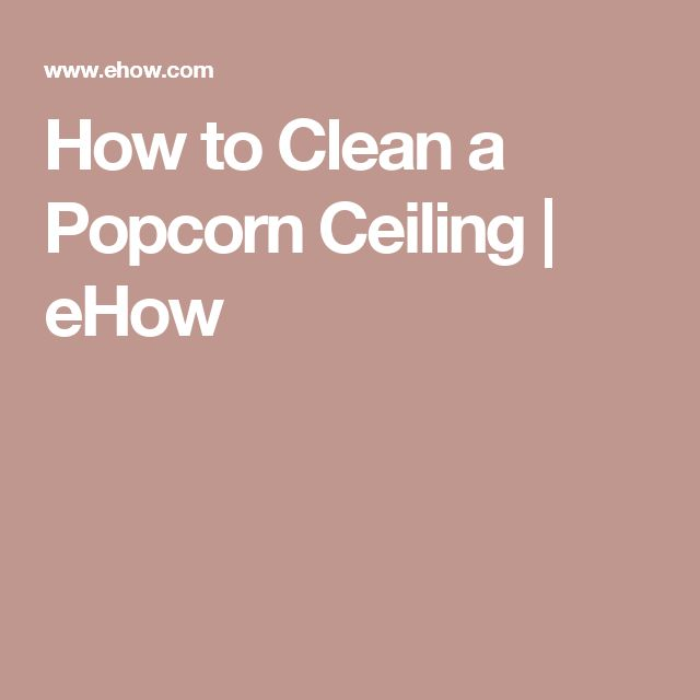 How to Clean a Popcorn Ceiling | eHow