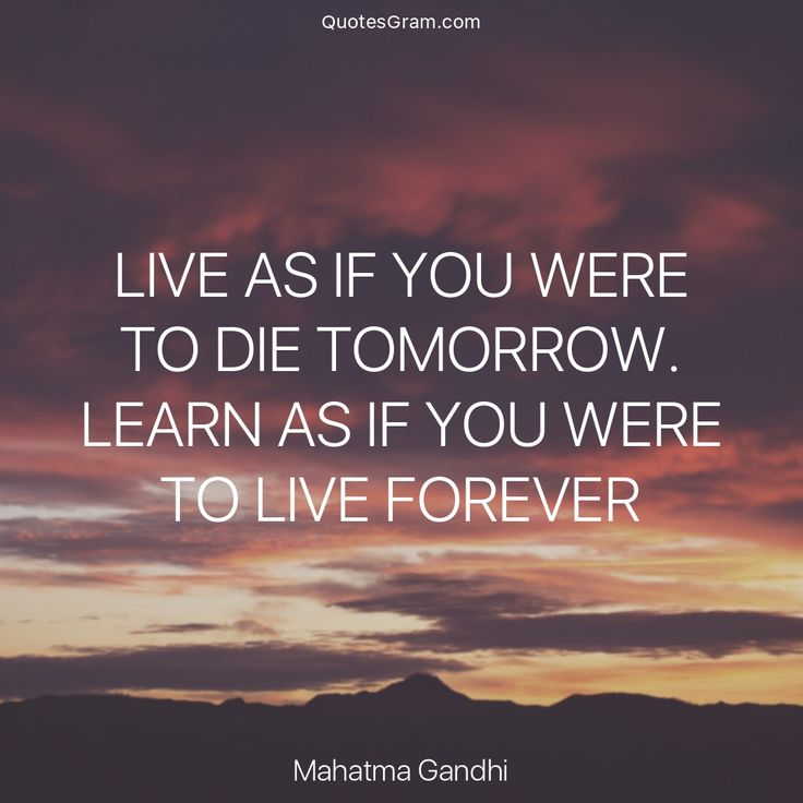 "Quote of The Day ""Live as if you were to die tomorrow. Learn as if you were to live forever."" - Mahatma Gandhi  http://lnk.al/3HIy"
