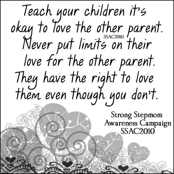 It's so important for your children...I can't stand my step kids birthmom  I  still would never tell them that loving her is wrong!  Even after all she has done to these kids I still make sure to tell them she loves them when they are in doubt and make them see it too!