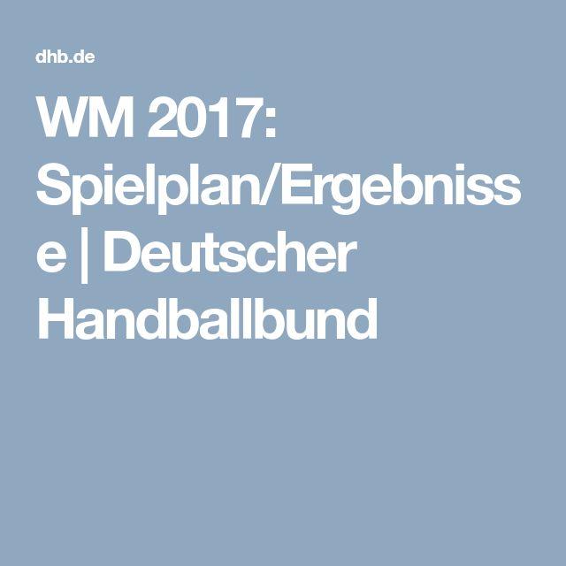 WM 2017: Spielplan/Ergebnisse | Deutscher Handballbund