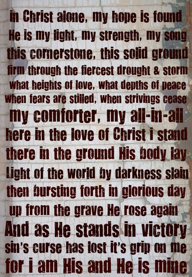 Lyrics to 'In Christ Alone' by Stuart Townsend. ~ one of my all time favorite hymns! Bought with the precious blood of Christ!
