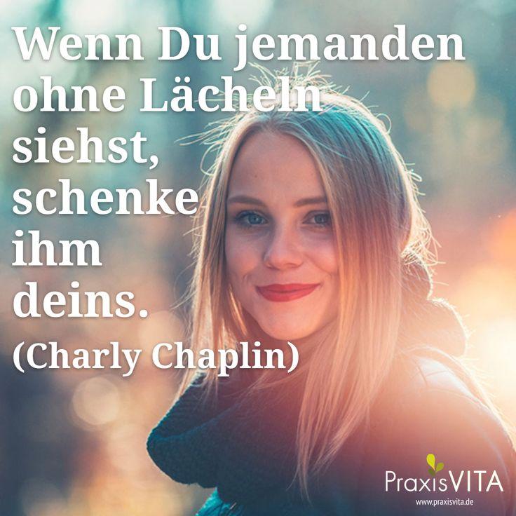 Wenn Du jemanden Ohne Lächeln siehst, schenke ihm dein. (Charly Chaplin)