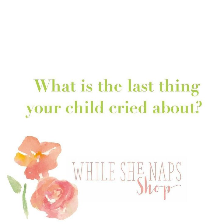 What is the last thing your child cried about?  Mine is in the comments below