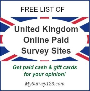 Do you live in UK and want to make extra money taking online paid surveys? Here is a list of top United Kingdom Online Paid Survey Sites. They are all legitimate, free to join and actually pay. http://mysurvey123.com