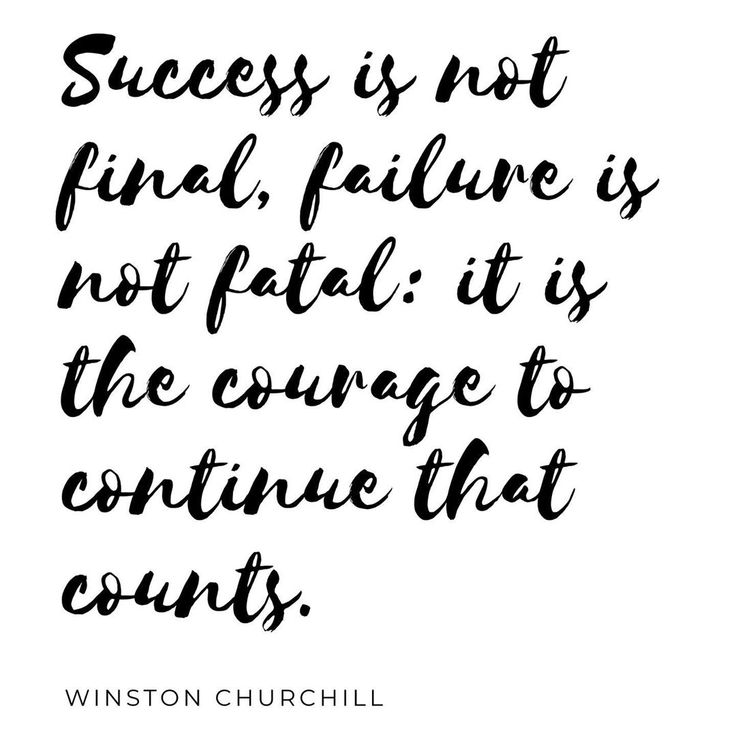 Success is not final failure is not fatal: it is the