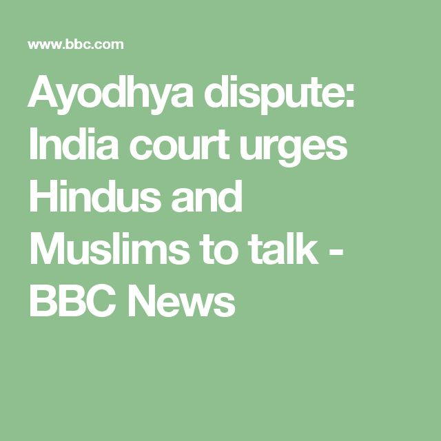 Ayodhya dispute: India court urges Hindus and Muslims to talk - BBC News