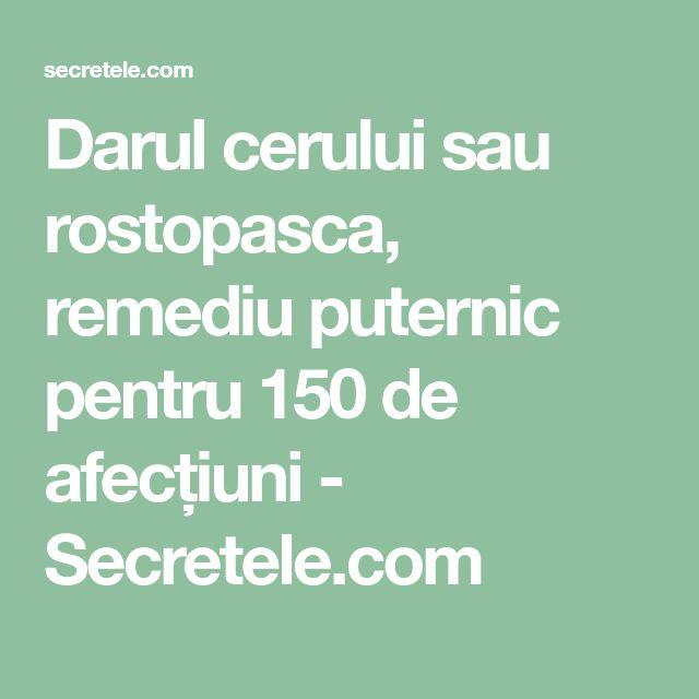 Darul cerului sau rostopasca, remediu puternic pentru 150 de afecțiuni - Secretele.com