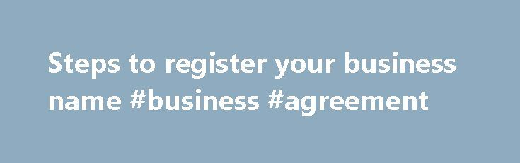 Steps to register your business name #business #agreement http://money.nef2.com/steps-to-register-your-business-name-business-agreement/  #register business name # Steps to register your business name You can register a business name online through ASIC Connect. How to register a business name To register your business name: Go to ASIC Connect and log in to your account.If you don't have an ASIC Connect account, find out the steps to register. If you're logging in for the first time, make…
