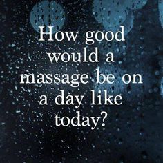 Today is a good day for a massage!!