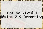 http://tecnoautos.com/wp-content/uploads/imagenes/tendencias/thumbs/asi-se-vivio-mexico-20-argentina.jpg Mexico Vs Argentina Sub 17. Así se vivió | México 2-0 Argentina, Enlaces, Imágenes, Videos y Tweets - http://tecnoautos.com/actualidad/mexico-vs-argentina-sub-17-asi-se-vivio-mexico-20-argentina/