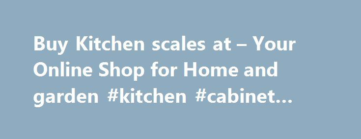 Buy Kitchen scales at – Your Online Shop for Home and garden #kitchen #cabinet #lights http://kitchen.remmont.com/buy-kitchen-scales-at-your-online-shop-for-home-and-garden-kitchen-cabinet-lights/  #kitchen scales # Make sure you never get a recipe wrong with our range of kitchen scales available here at Argos. Our kitchen weighing scales ensure you always get your measurements accurate when baking or cooking. Depending on your preference and style, we will have something to match your…