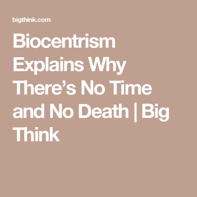 Biocentrism Explains Why There's No Time and No Death | Big Think