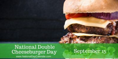 NATIONAL DOUBLE CHEESEBURGER DAY – September 15