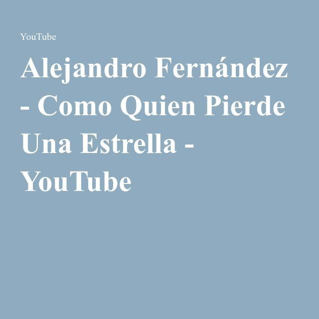 Alejandro Fernández - Como Quien Pierde Una Estrella - YouTube