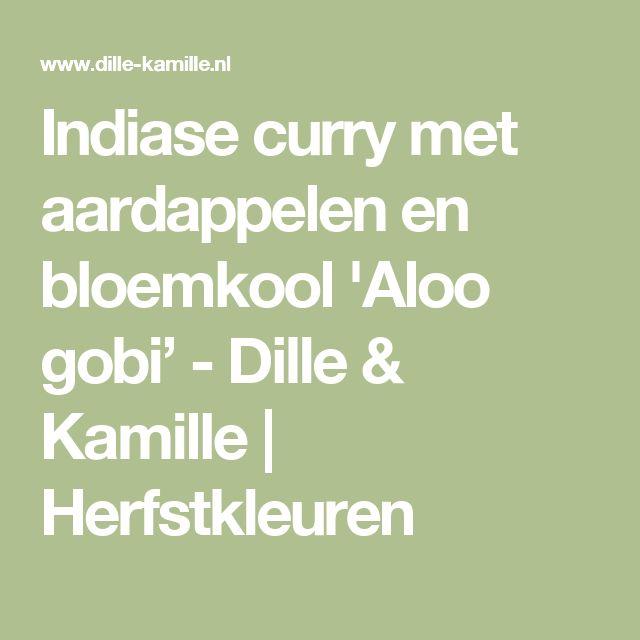 Indiase curry met aardappelen en bloemkool 'Aloo gobi' - Dille & Kamille | Herfstkleuren