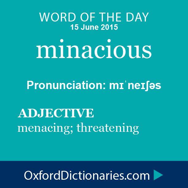 minacious (verb): Menacing; threatening. Word of the Day for 15 June 2015. #WOTD #WordoftheDay #minacious